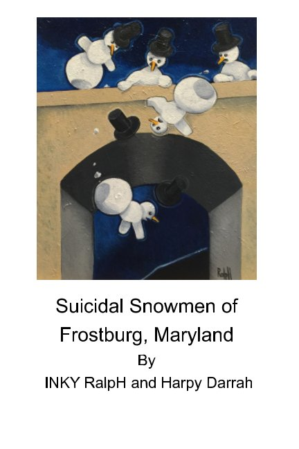 View Suicidal Snowmen Of Frostburg, Maryland by INKY RalpH and Harpy Darrah