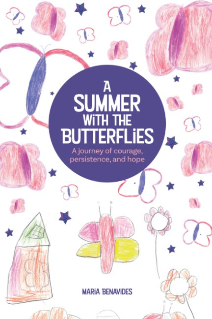 View A Summer with the Butterflies: A journey of courage, persistence, and hope by Maria Benavides