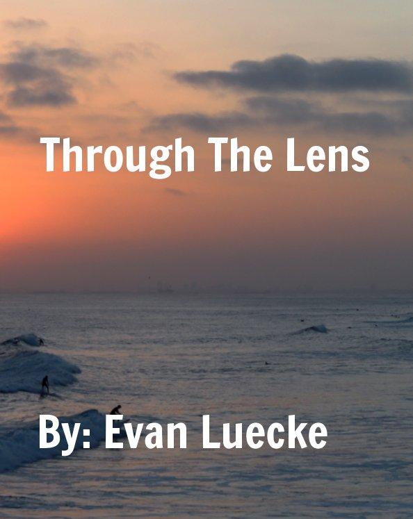 View Through The Lens by Evan Luecke