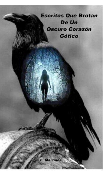 View Escritos Que Brotan De Un Oscuro Corazón Gótico. by Encarni Martínez Espinosa