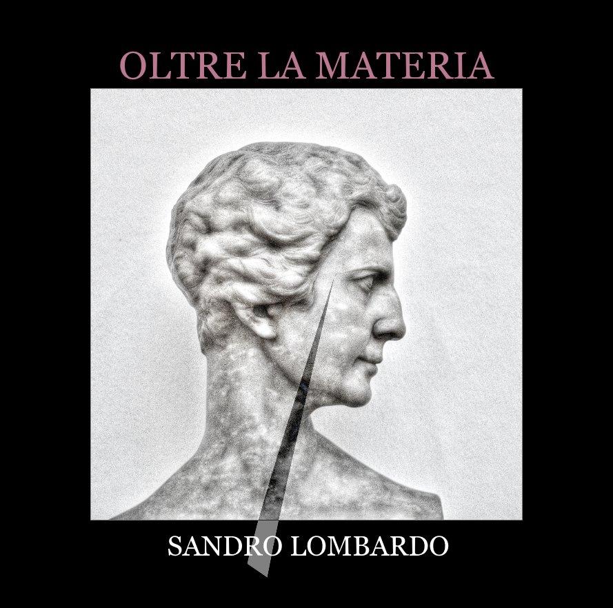 View Oltre la Materia by SANDRO LOMBARDO