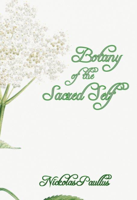 View Botany of the Sacred Self by Nickolas Paullus