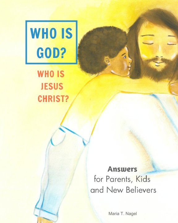 View ENGLISH - Who is God? Who is Jesus Christ? by Maria T. Nagel