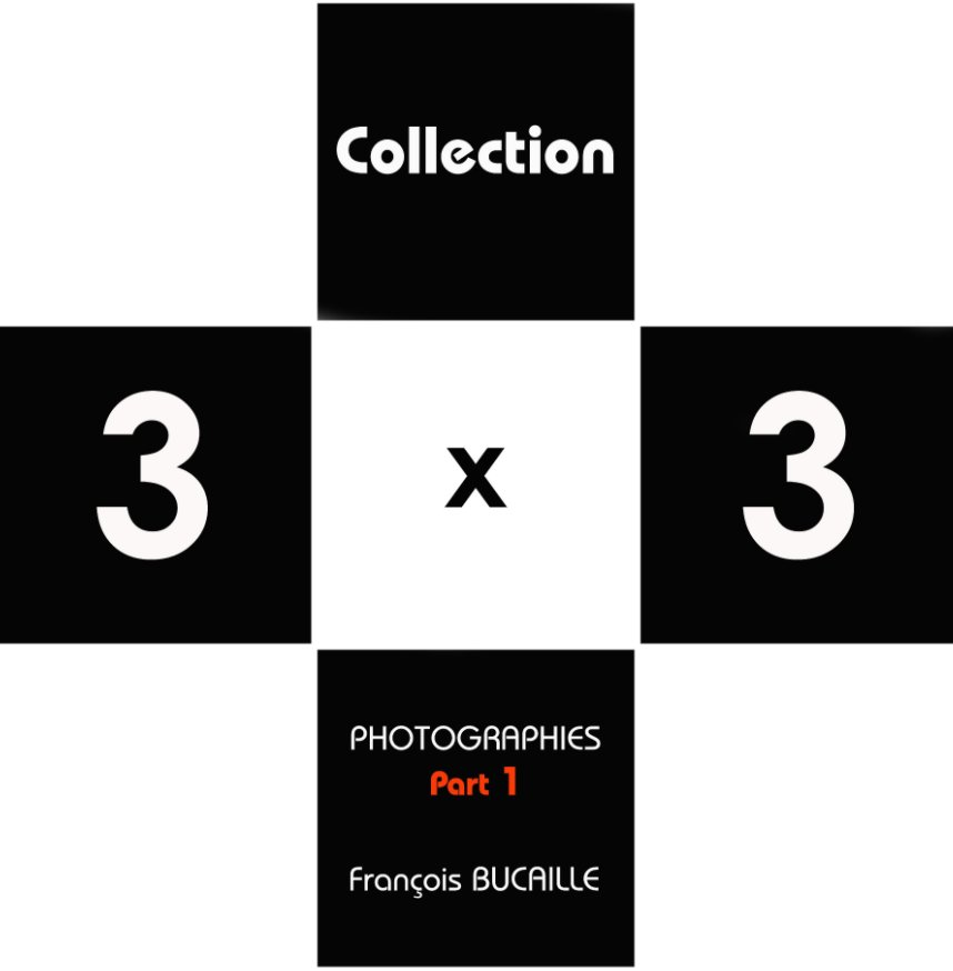 View Collection 3 x 3 Part 1 by François Bucaille