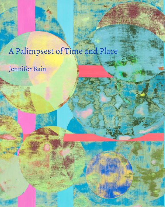 View A Palmpsest of Time and Place by Jennifer Bain