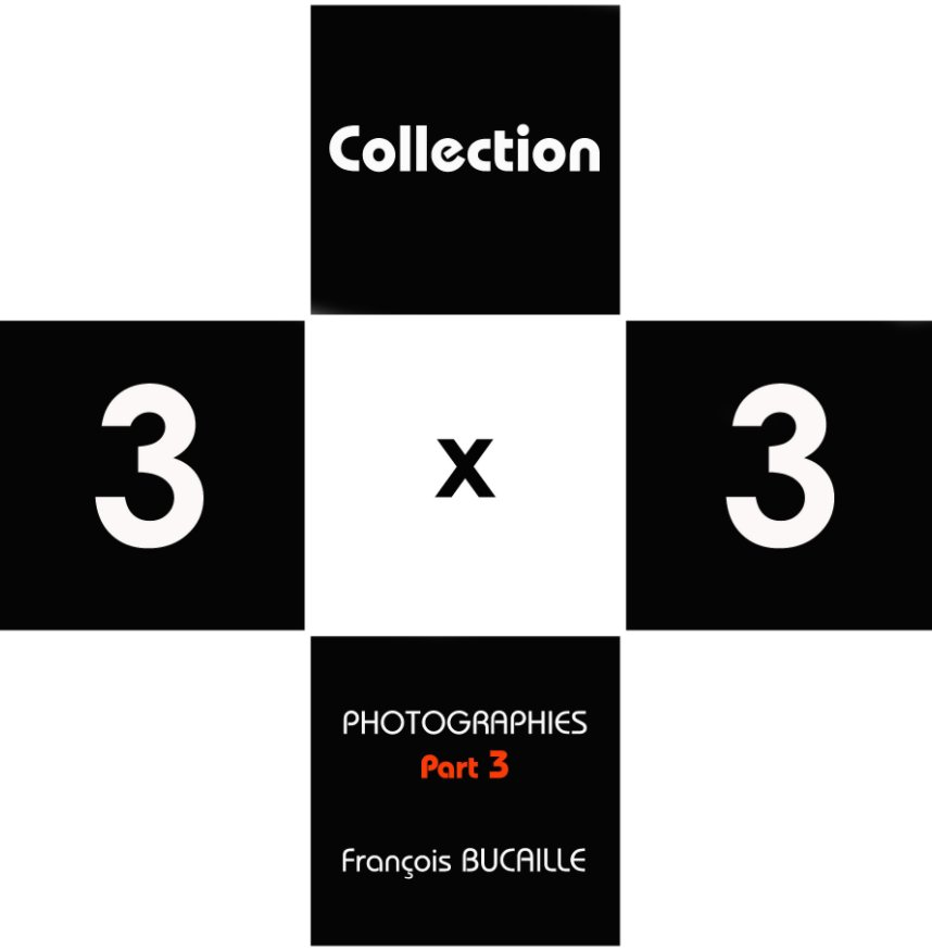 View Collection 3 x 3 Part 3 by François Bucaille