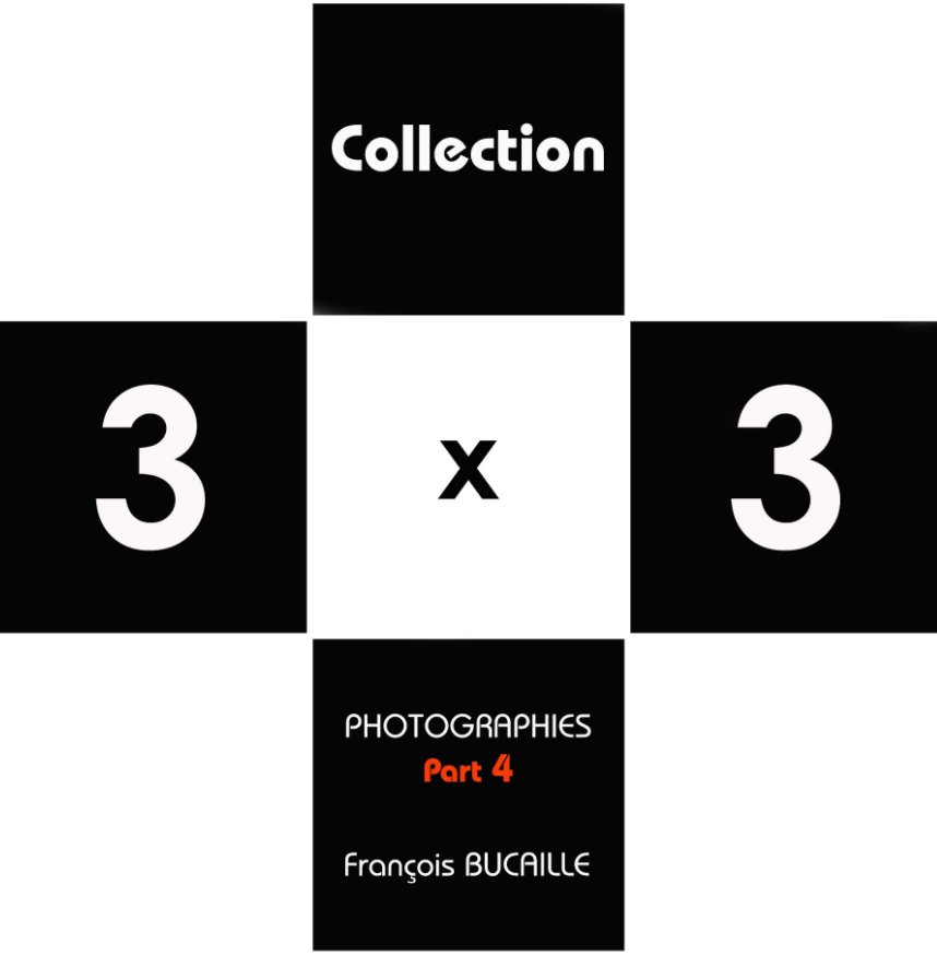 View Collection 3 x 3 Part 4 by François Bucaille