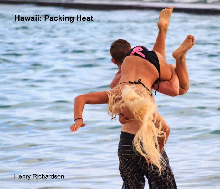 View Hawaii: Packing Heat by Henry Richardson