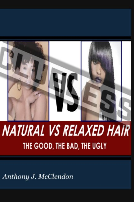 View Natural vs. Relaxed Hair by Anthony J. McClendon