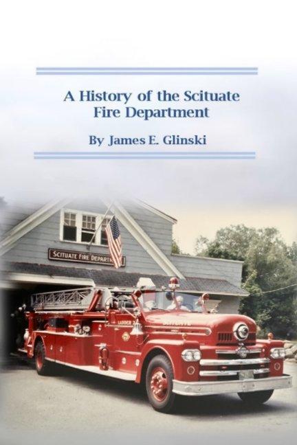 Ver A History of the Scituate Fire Department por James E. Glinski