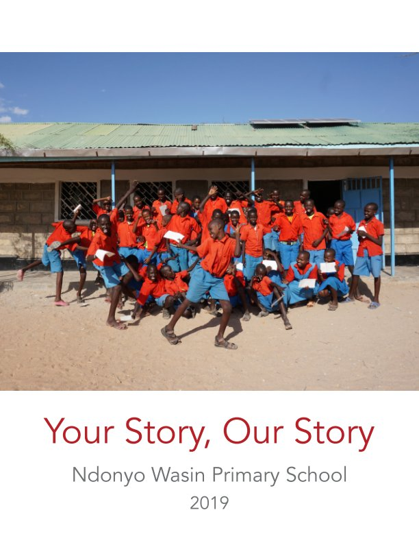 Your Story, Our Story - Ndonyo Wasin Primary School 2019 nach Ndonyo Wasin Primary School anzeigen