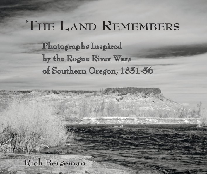 Ver The Land Remembers: Photographs Inspired by the Rogue River Wars (hb2ed)) por Rich Bergeman