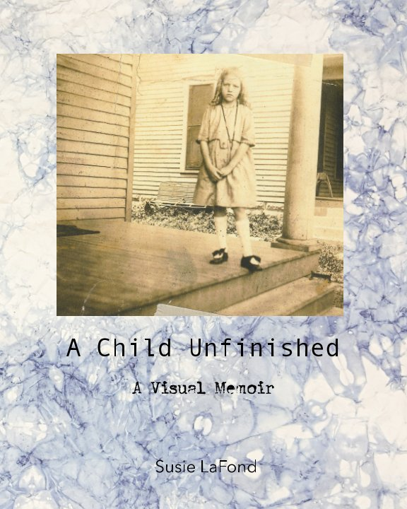 View A Child Unfinished by Susie LaFond