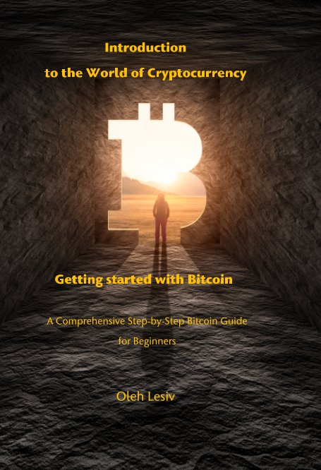 View Introduction to the World of Cryptocurrency: Getting started with Bitcoin by Oleh Lesiv