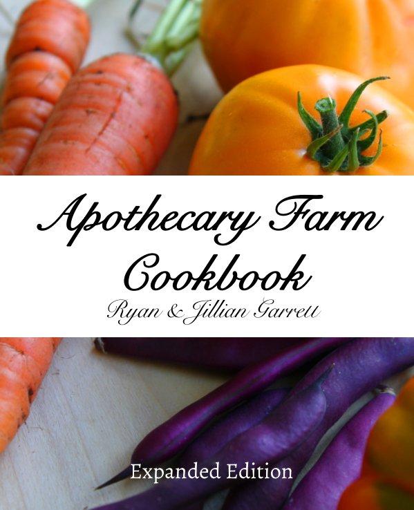 View Apothecary Farm Cookbook by Ryan and Jillian Garrett