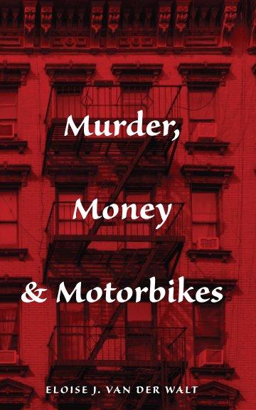 View Murder, Money and Motorbikes by Eloise J. van der Walt