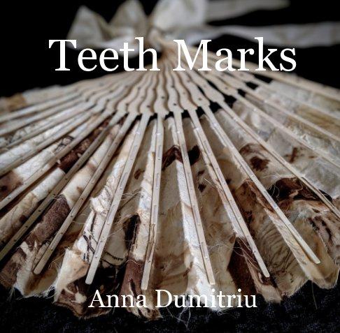 View Teeth Marks by Anna Dumitriu