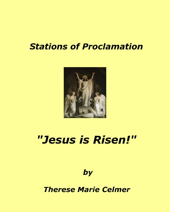 "View Stations of Proclamation  ""Jesus is Risen!"" by Therese Marie Celmer"