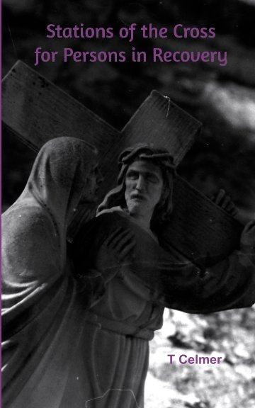View Stations of the Cross for Persons in Recovery by T Celmer