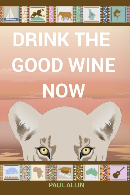 View Drink The Good Wine Now by Paul Allin