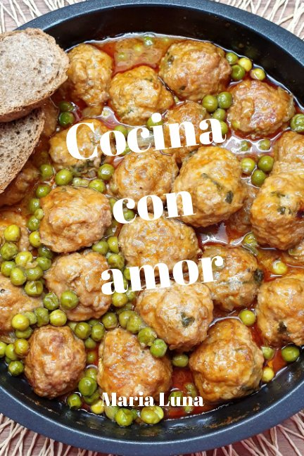 View Cocina con amor - Las recetas de cuinamarieta - Deliciosas recetas con ingredientes de la dieta mediterránea by Maria Luna