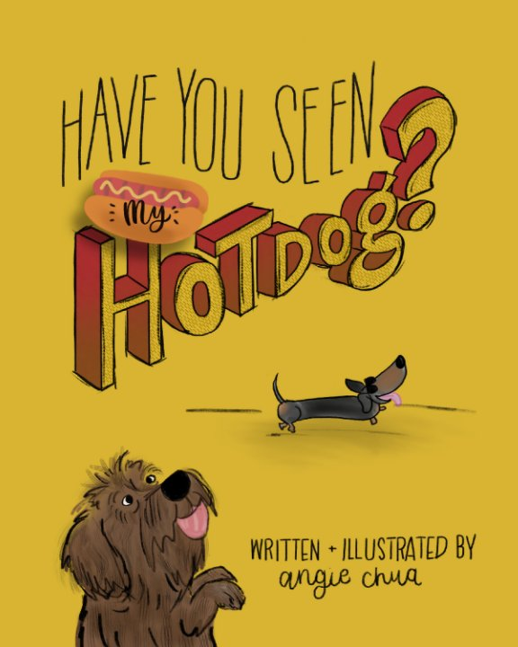 View Have You Seen My Hot Dog? by Angie Chua