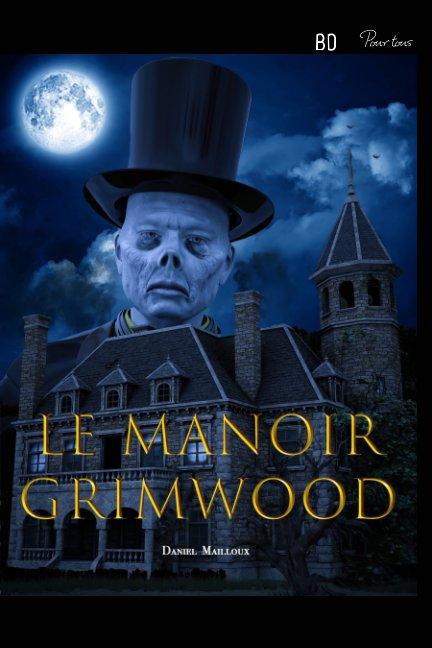 View Le Manoir Grimwood par Daniel Mailloux by Daniel Mailloux