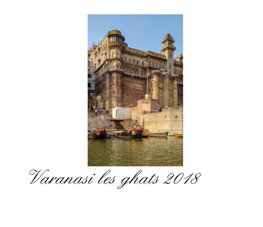 View Varanasi les ghats et le Gange ,2018 by Rieunier Yves