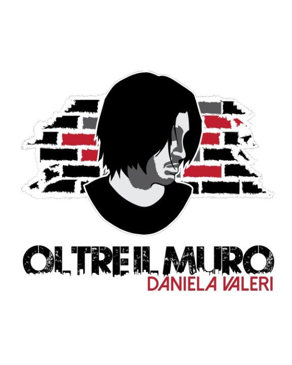 View Oltre il muro by Daniela Valeri