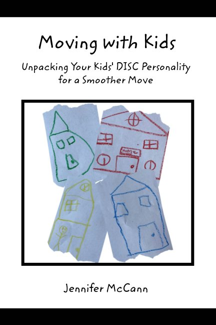 View Moving with Kids: Unpacking Your Kids' DISC Personality for a Smoother Move by Jennifer McCann