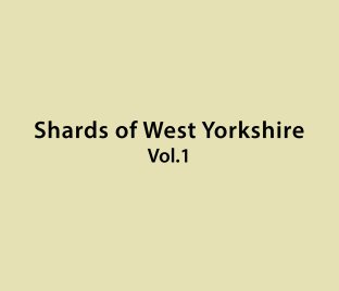 Shards of West Yorkshire Vol.1
