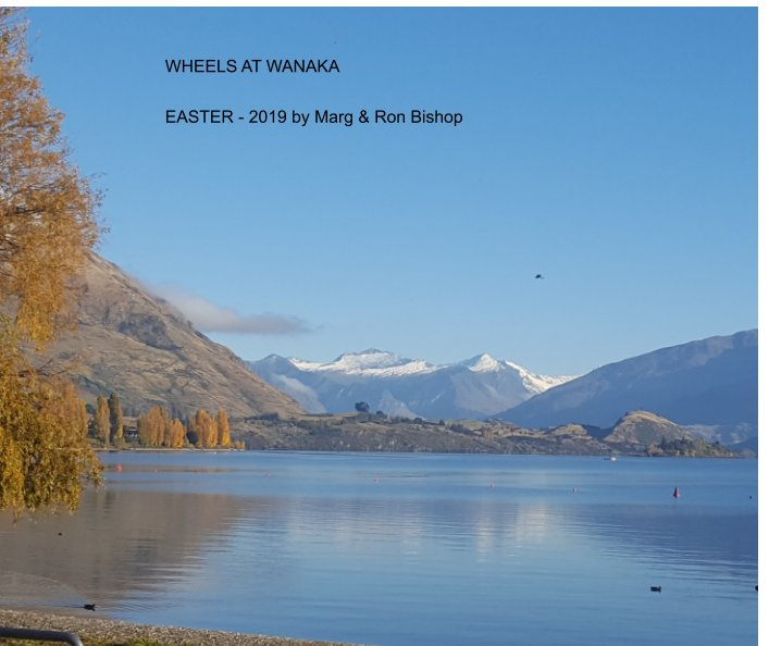 View Wheels at Wanaka, Easter 2019 by Margaret and Ronald Bishop