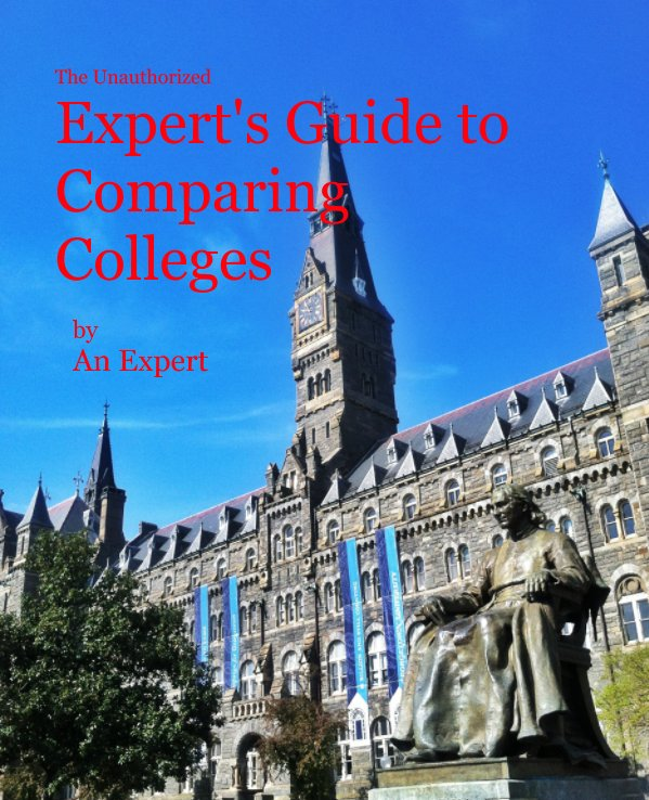 View The Unauthorized Expert's Guide to Comparing Colleges by An Expert