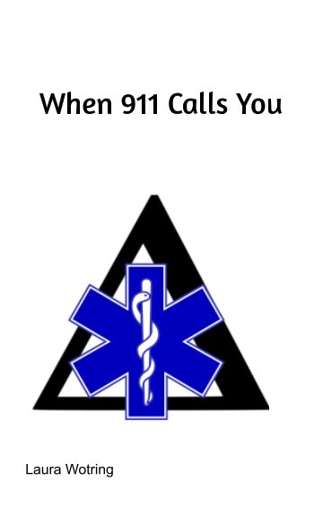 View When 911 Calls You by Laura Wotring