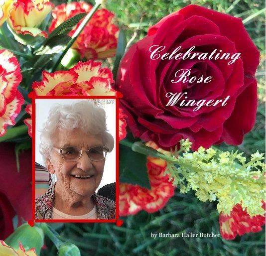 View Celebrating Rose Wingert by Barbara Haller Butcher