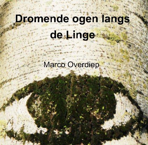 View Dromende ogen langs de Linge by Marco Overdiep