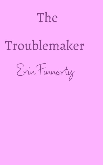 View The Troublemaker by Erin Finnerty