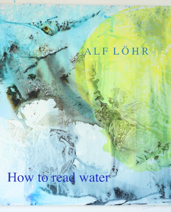 View How to read water by Alf Löhr