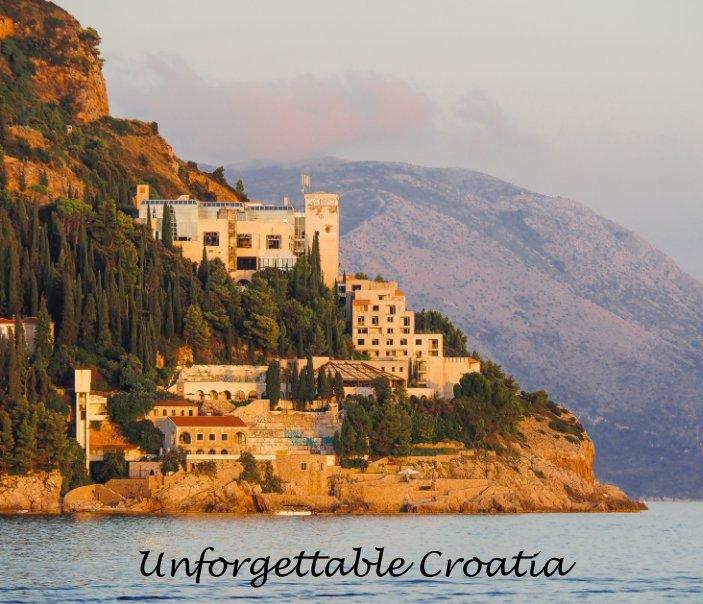 View Unforgettable Croatia by Linda T. Hubbard