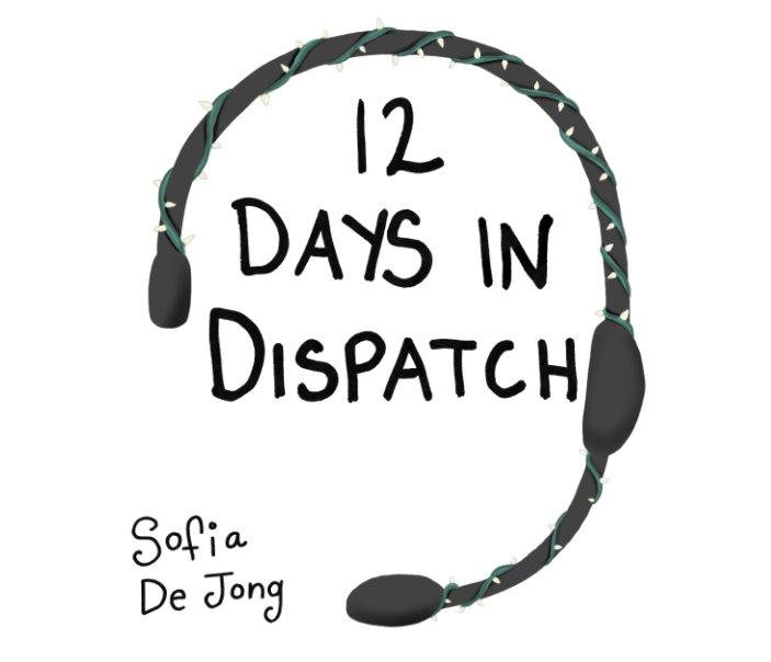 View 12 Days in Dispatch by Sofia De Jong