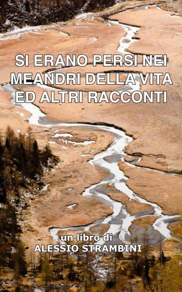 View Si erano persi nei meandri della vita ed altri racconti by Alessio Strambini