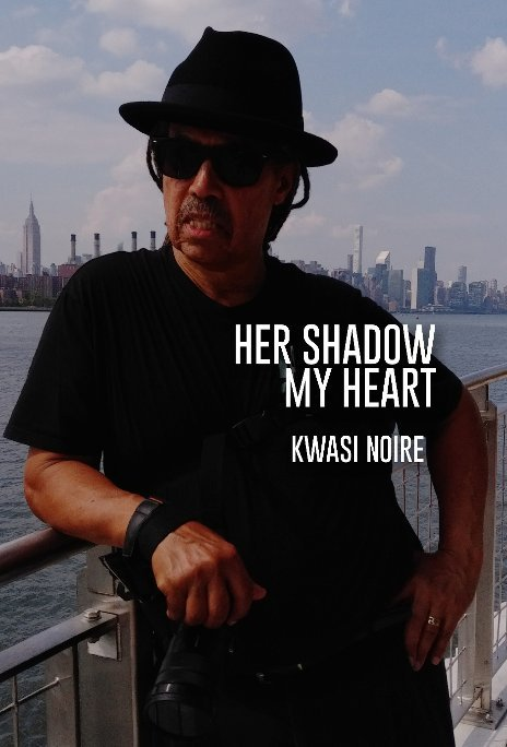 View Her Shadow My Heart by Kwasi Noire