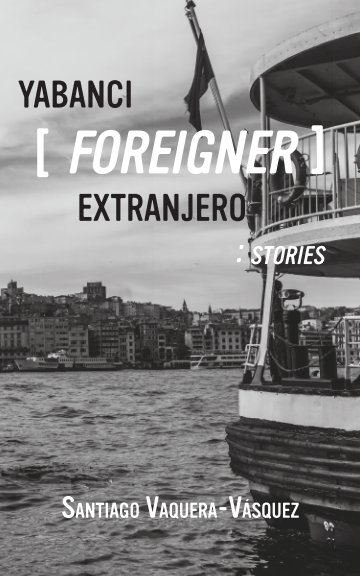 View Yabanci [Foreigner] Extranjero: Stories by Santiago Vaquera