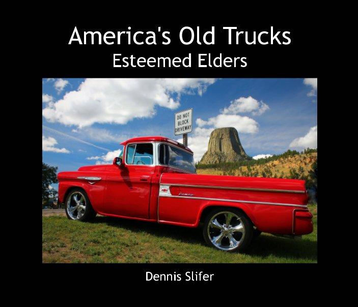 View America's Old Trucks by Dennis Slifer