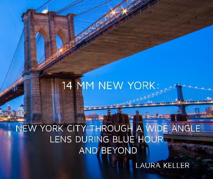 View 14mm New York: NYC Through a Wide Angle Lens During Blue Hour and Beyond by Laura Keller