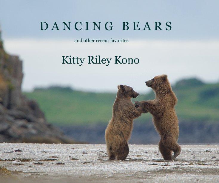 View D A N C I N G B E A R S and other recent favorites by Kitty Riley Kono