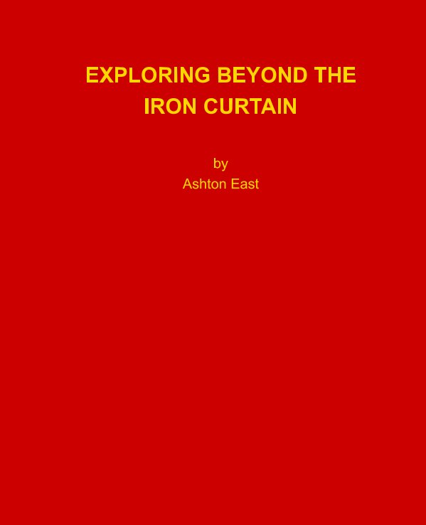 View Exploring Beyond the Iron Curtain by Ashton East