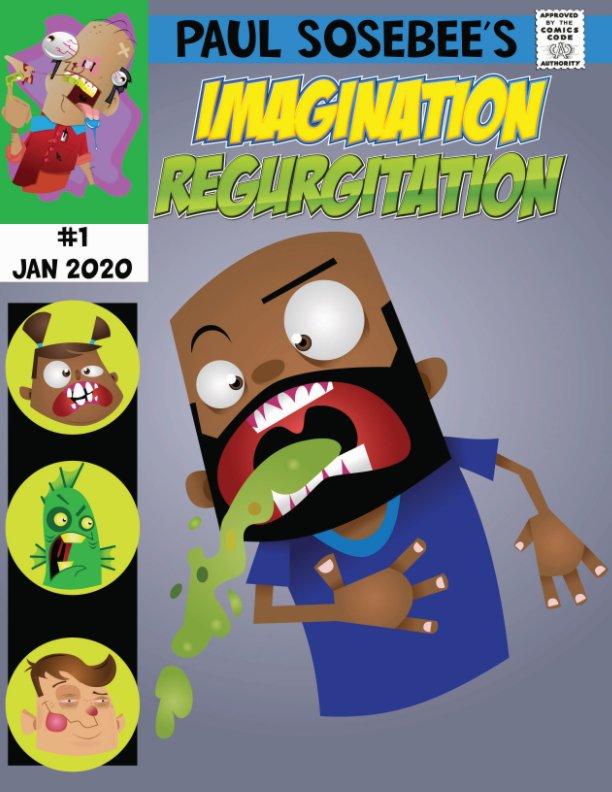 View Imagination Regurgitation #1 by Paul Sosebee Jr.
