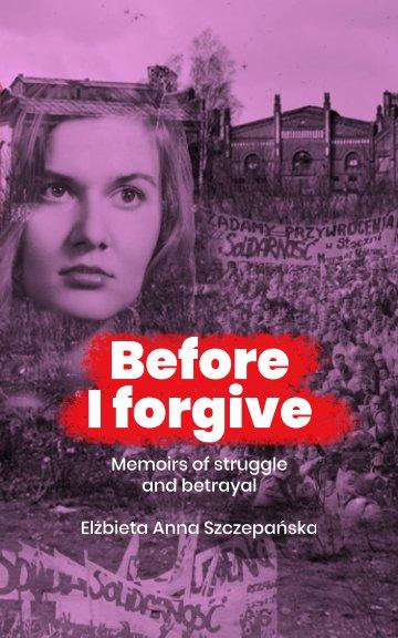View Before I forgive by Elżbieta Anna Szczepańska