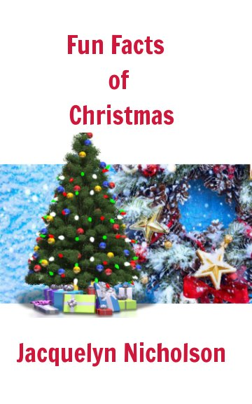 View Fun Facts of Christmas by Jacquelyn Nicholson